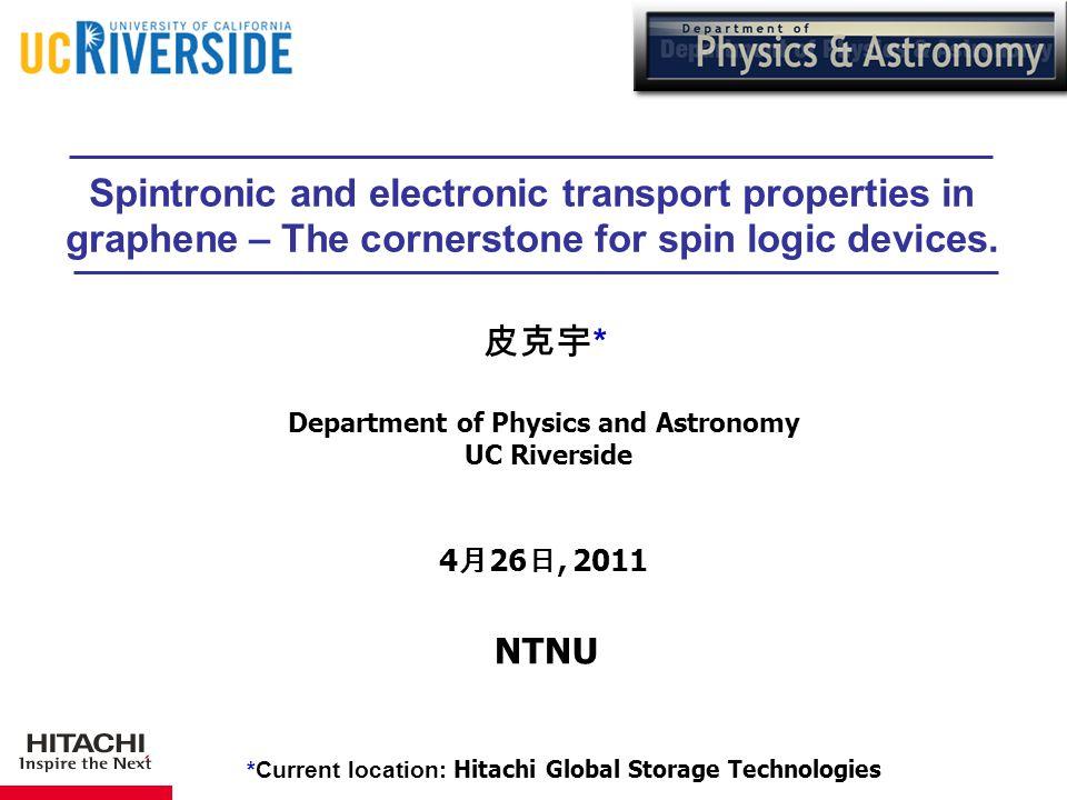 皮克宇 * Department of Physics and Astronomy UC Riverside 4 月 26 日, 2011 NTNU *Current location: Hitachi Global Storage Technologies Spintronic and elect