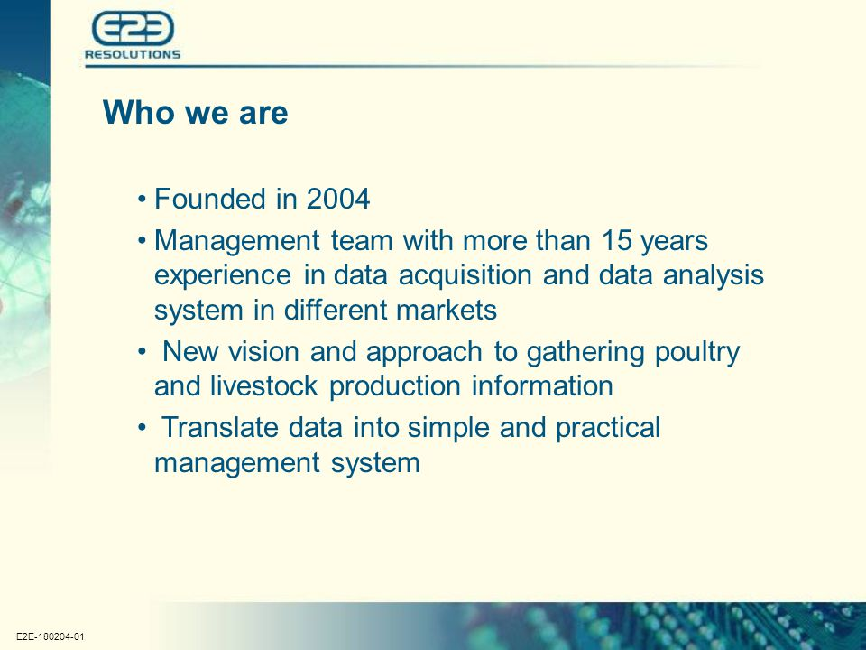 E2E-180204-01 Who we are Founded in 2004 Management team with more than 15 years experience in data acquisition and data analysis system in different