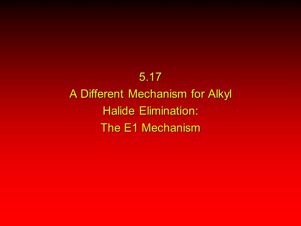 5.17 A Different Mechanism for Alkyl Halide Elimination: The E1 Mechanism