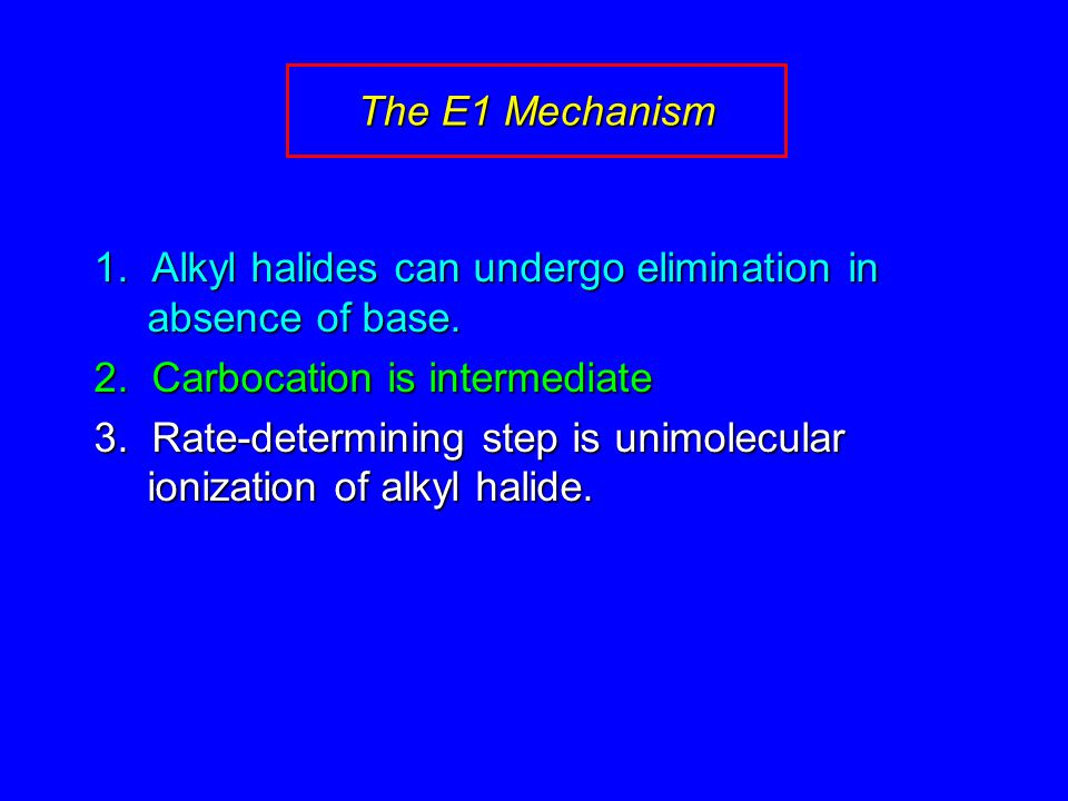 1. Alkyl halides can undergo elimination in absence of base.