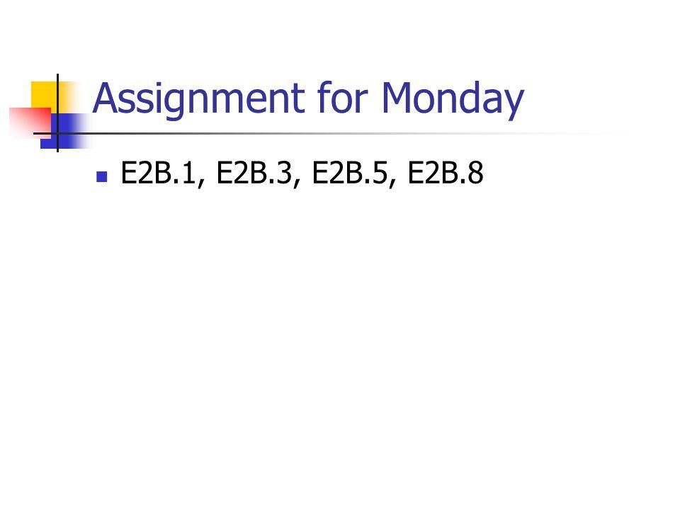 Assignment for Monday E2B.1, E2B.3, E2B.5, E2B.8
