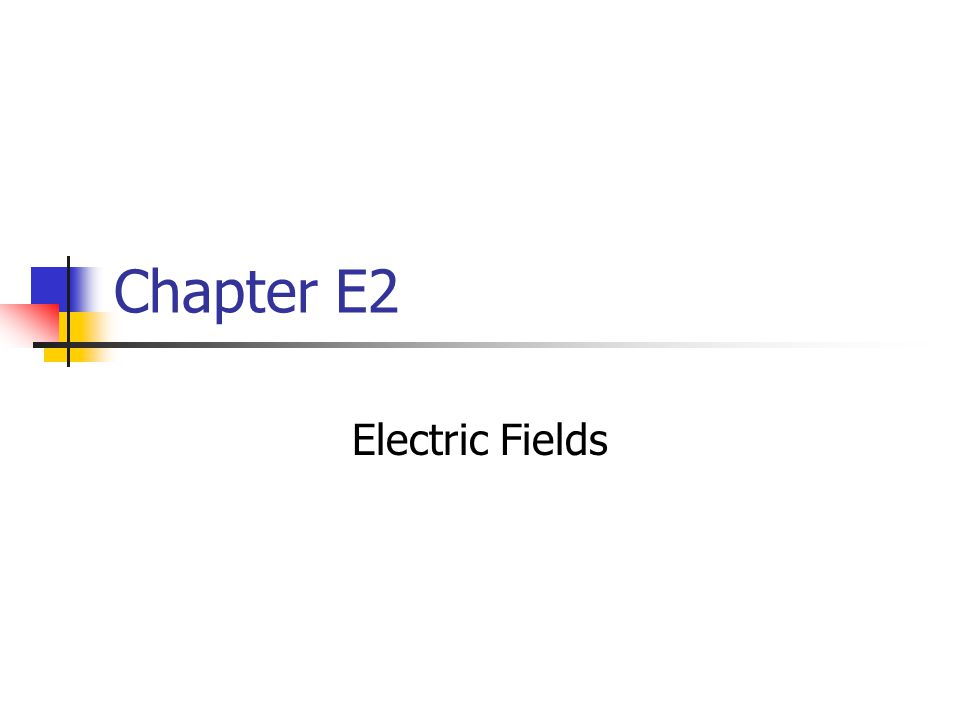 Chapter E2 Electric Fields