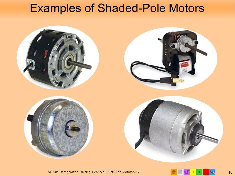  © 2005 Refrigeration Training Services - E2#1 Fan Motors v1.2 10 Examples of Shaded-Pole Motors