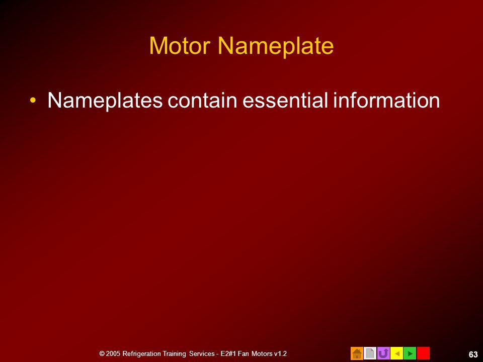  © 2005 Refrigeration Training Services - E2#1 Fan Motors v1.2 63 Motor Nameplate Nameplates contain essential information