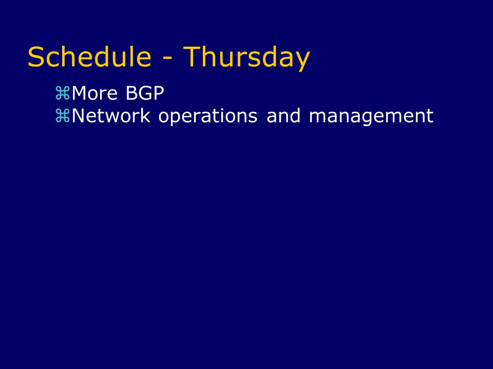 Schedule - Thursday  More BGP  Network operations and management