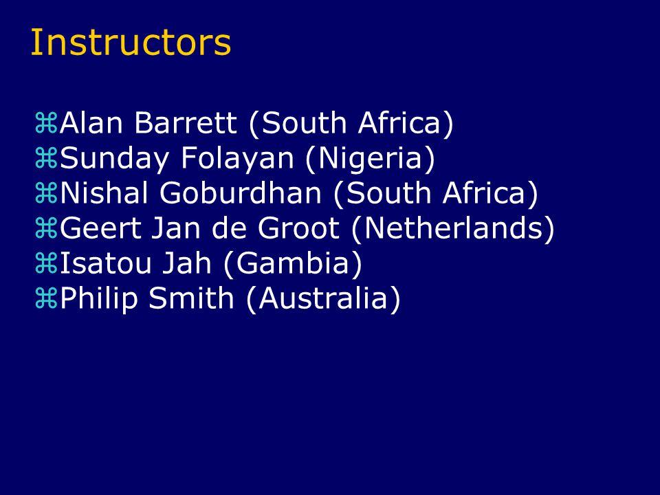 Instructors  Alan Barrett (South Africa)  Sunday Folayan (Nigeria)  Nishal Goburdhan (South Africa)  Geert Jan de Groot (Netherlands)  Isatou Jah (Gambia)  Philip Smith (Australia)