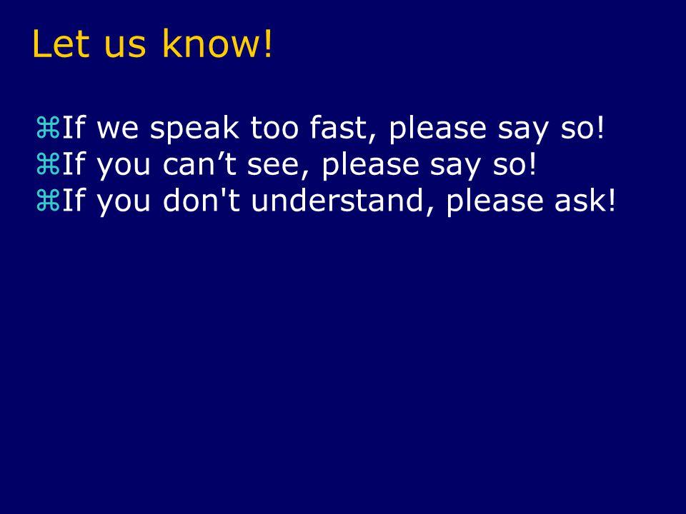 Let us know.  If we speak too fast, please say so.