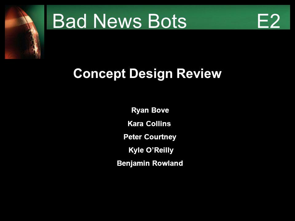 Bad News Bots E2 Ryan Bove Kara Collins Peter Courtney Kyle O'Reilly Benjamin Rowland Concept Design Review