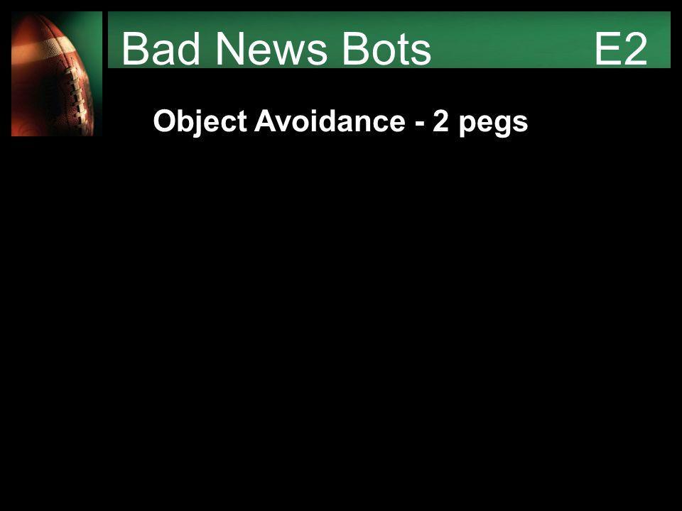 Bad News Bots E2 Object Avoidance - 2 pegs