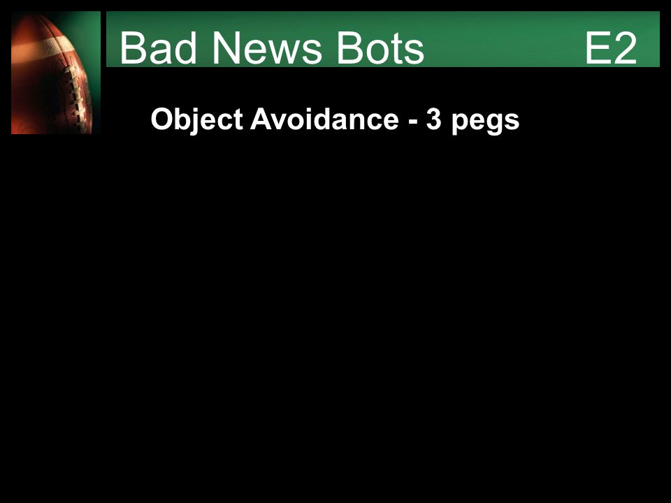 Bad News Bots E2 Object Avoidance - 3 pegs