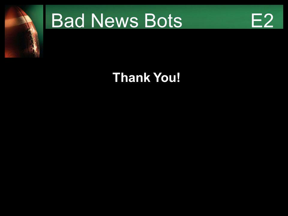 Bad News Bots E2 Thank You!