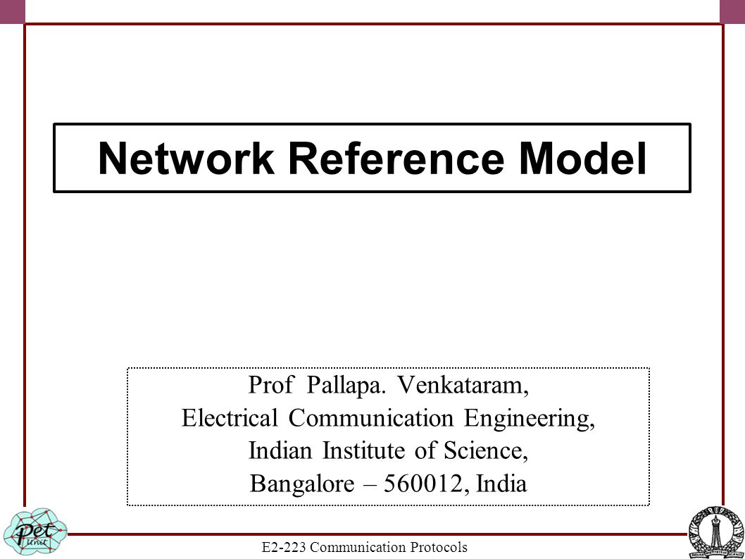 E2-223 Communication Protocols Prof Pallapa. Venkataram, Electrical Communication Engineering, Indian Institute of Science, Bangalore – 560012, India