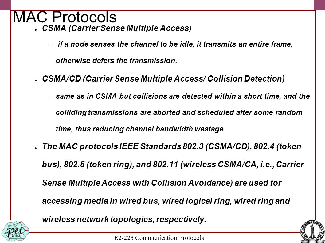E2-223 Communication Protocols MAC Protocols ● CSMA (Carrier Sense Multiple Access ) – if a node senses the channel to be idle, it transmits an entire