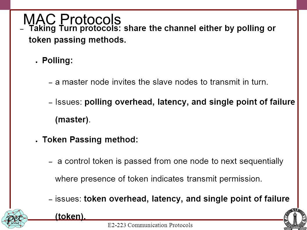 E2-223 Communication Protocols MAC Protocols – Taking Turn protocols: share the channel either by polling or token passing methods. ● Polling: – a mas