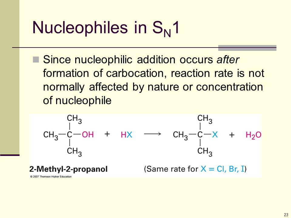 23 Nucleophiles in S N 1 Since nucleophilic addition occurs after formation of carbocation, reaction rate is not normally affected by nature or concen