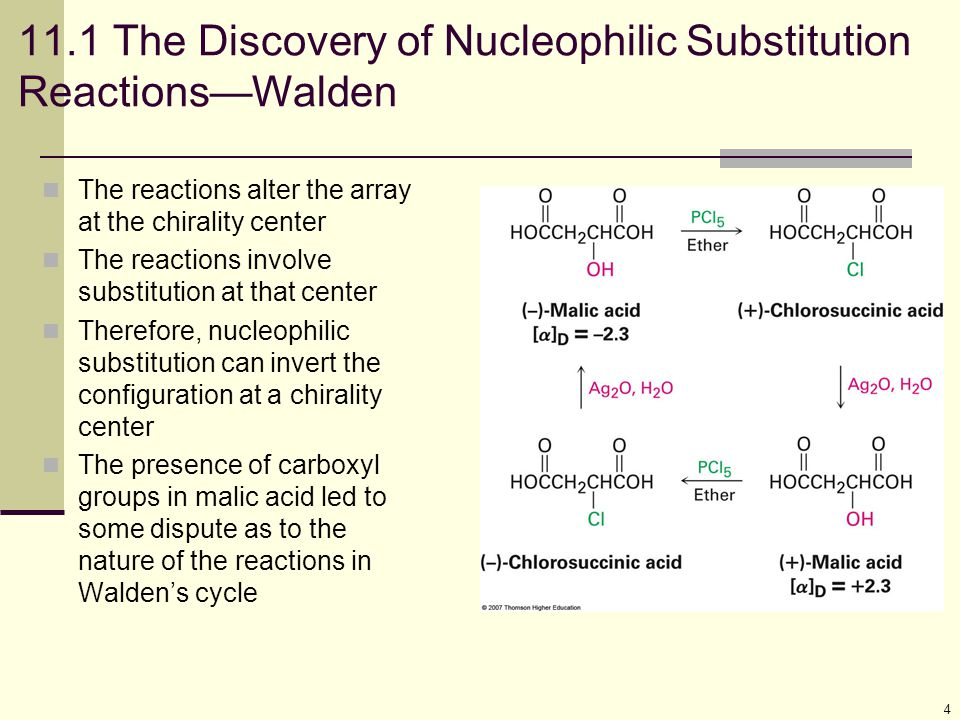 4 11.1 The Discovery of Nucleophilic Substitution Reactions—Walden The reactions alter the array at the chirality center The reactions involve substit
