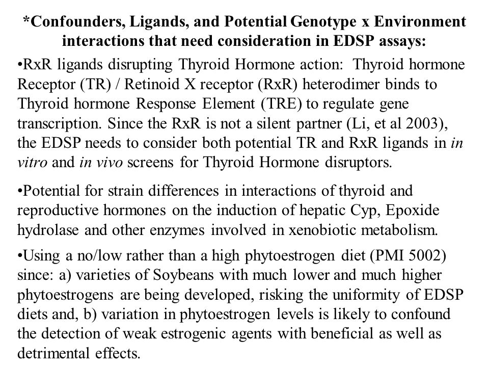 *Confounders, Ligands, and Potential Genotype x Environment interactions that need consideration in EDSP assays: RxR ligands disrupting Thyroid Hormone action: Thyroid hormone Receptor (TR) / Retinoid X receptor (RxR) heterodimer binds to Thyroid hormone Response Element (TRE) to regulate gene transcription.