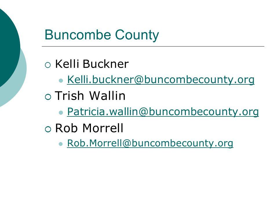 Buncombe County  Kelli Buckner Kelli.buckner@buncombecounty.org  Trish Wallin Patricia.wallin@buncombecounty.org  Rob Morrell Rob.Morrell@buncombecounty.org