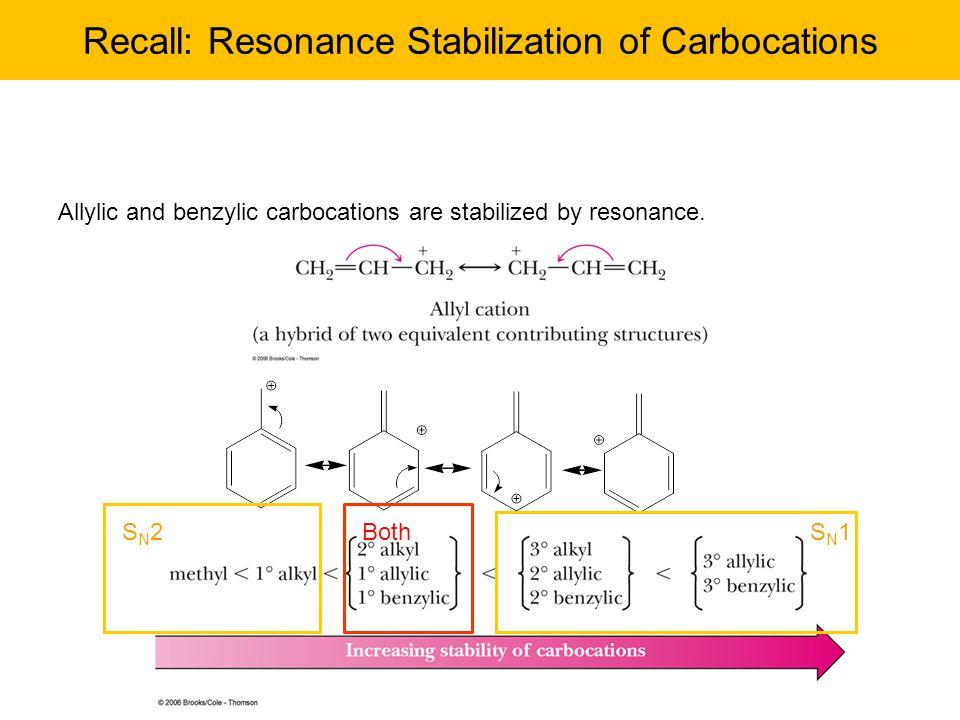 Recall: Resonance Stabilization of Carbocations Allylic and benzylic carbocations are stabilized by resonance.