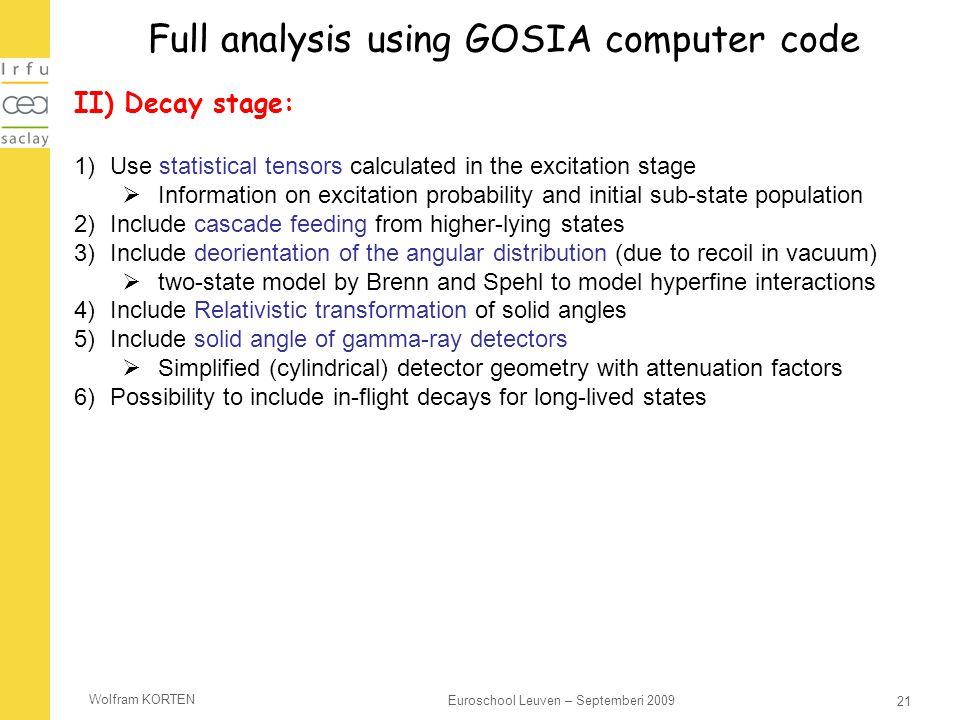 Wolfram KORTEN 21 Euroschool Leuven – Septemberi 2009 Full analysis using GOSIA computer code II) Decay stage: 1)Use statistical tensors calculated in