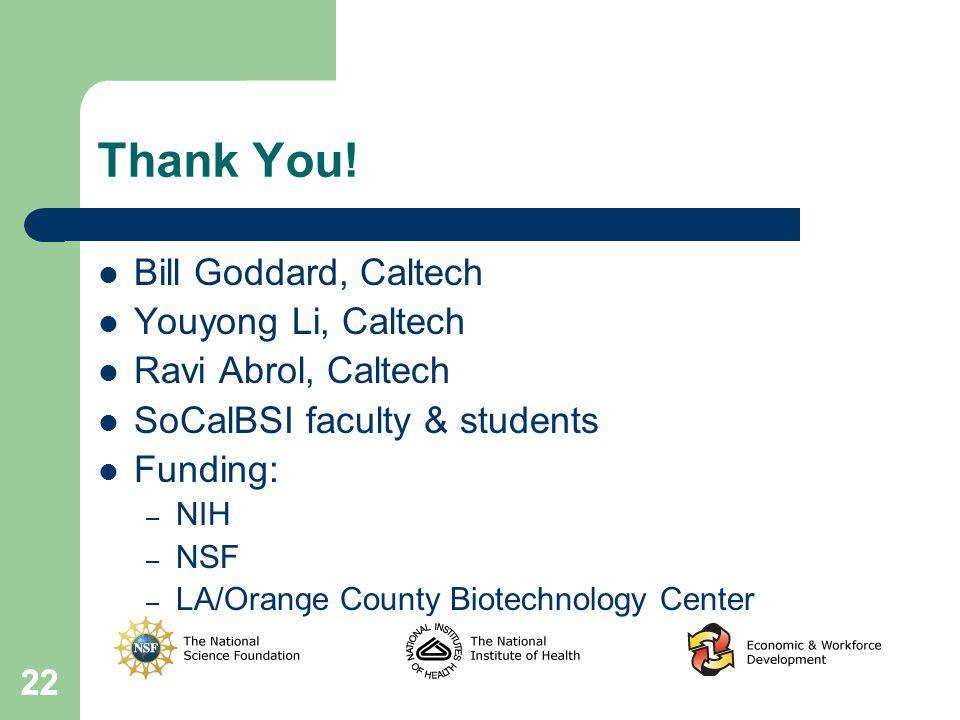 22 Thank You! Bill Goddard, Caltech Youyong Li, Caltech Ravi Abrol, Caltech SoCalBSI faculty & students Funding: – NIH – NSF – LA/Orange County Biotec