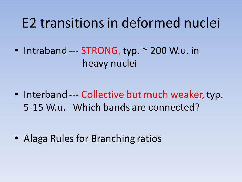 E2 transitions in deformed nuclei Intraband --- STRONG, typ.