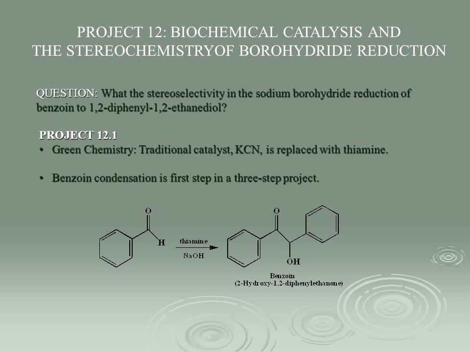 PROJECT 12: BIOCHEMICAL CATALYSIS AND THE STEREOCHEMISTRYOF BOROHYDRIDE REDUCTION QUESTION: What the stereoselectivity in the sodium borohydride reduc