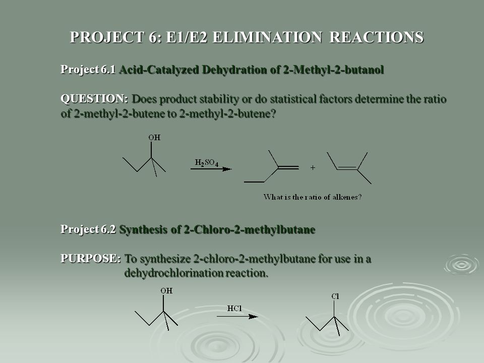 PROJECT 6: E1/E2 ELIMINATION REACTIONS Project 6.1 Acid-Catalyzed Dehydration of 2-Methyl-2-butanol QUESTION: Does product stability or do statistical