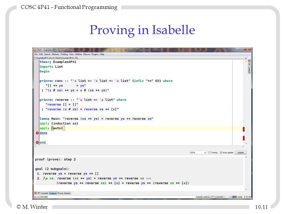 © M. Winter COSC 4P41 – Functional Programming 10. 11 Proving in Isabelle