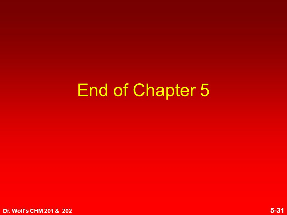 Dr. Wolf s CHM 201 & 202 5-31 End of Chapter 5