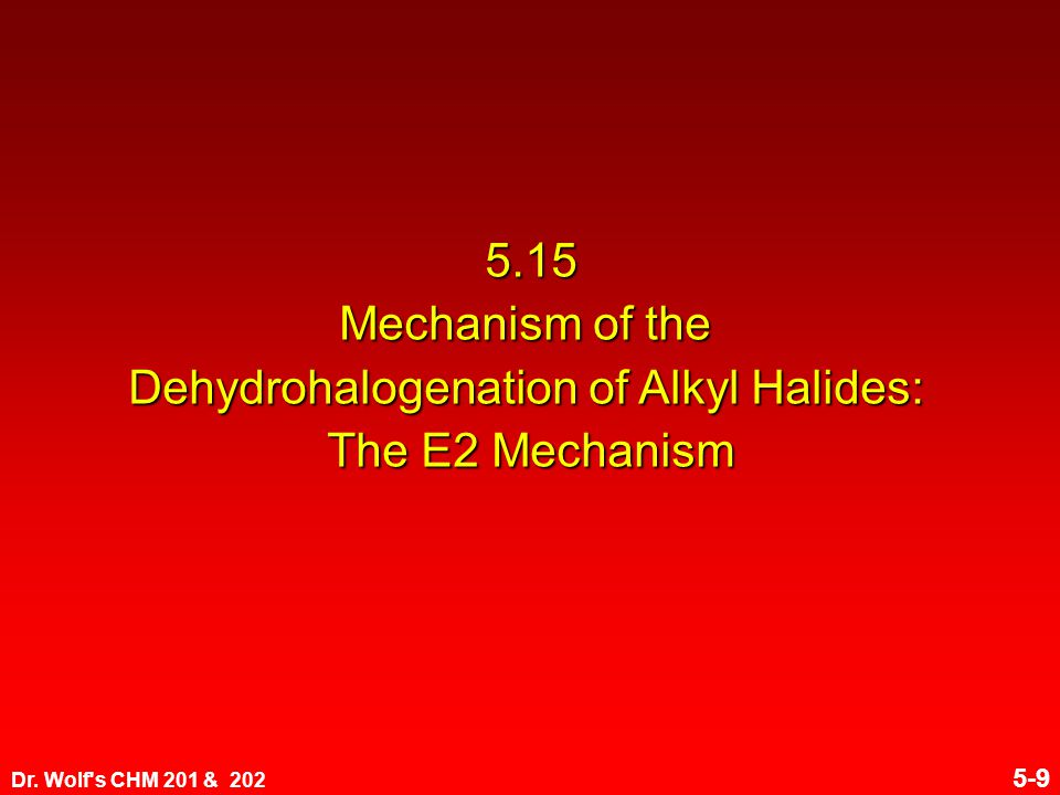 Dr. Wolf's CHM 201 & 202 5-9 5.15 Mechanism of the Dehydrohalogenation of Alkyl Halides: The E2 Mechanism