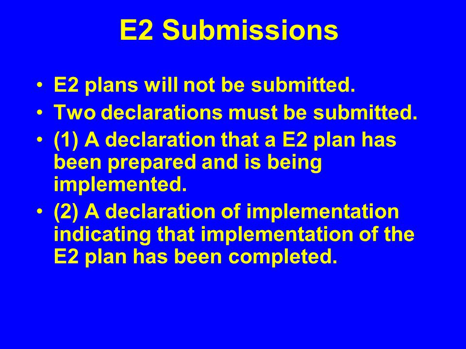 E2 Submissions E2 plans will not be submitted. Two declarations must be submitted.