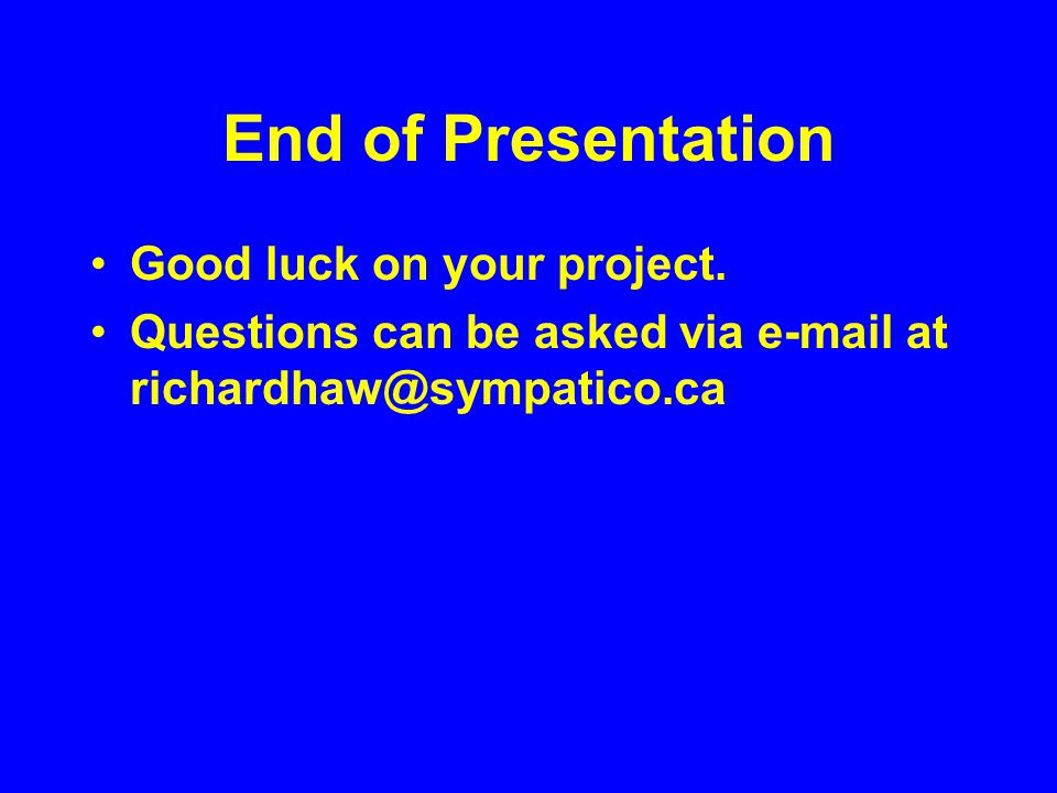 End of Presentation Good luck on your project.