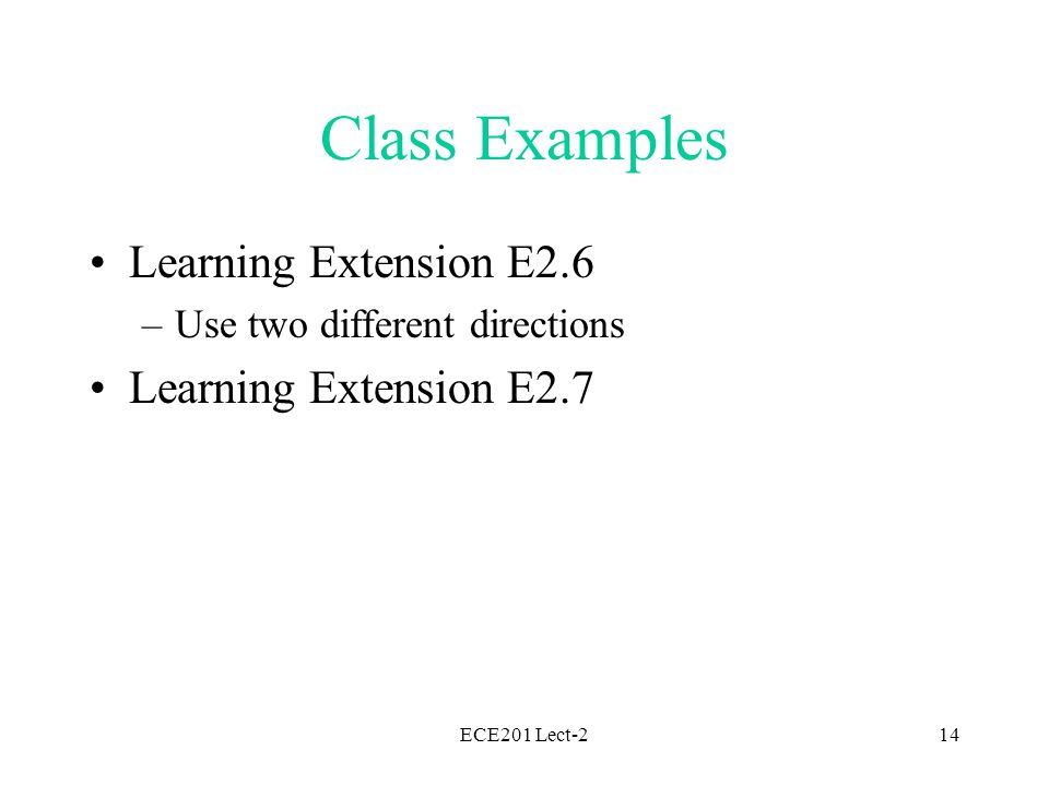 ECE201 Lect-214 Class Examples Learning Extension E2.6 –Use two different directions Learning Extension E2.7
