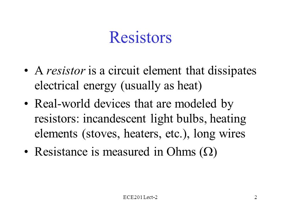ECE201 Lect-23 Ohm's Law v(t) = i(t) R- or -V = I R p(t) = i 2 (t) R = v 2 (t)/R[+ (absorbing)] The Rest of the Circuit Rv(t)v(t) i(t)i(t) + –
