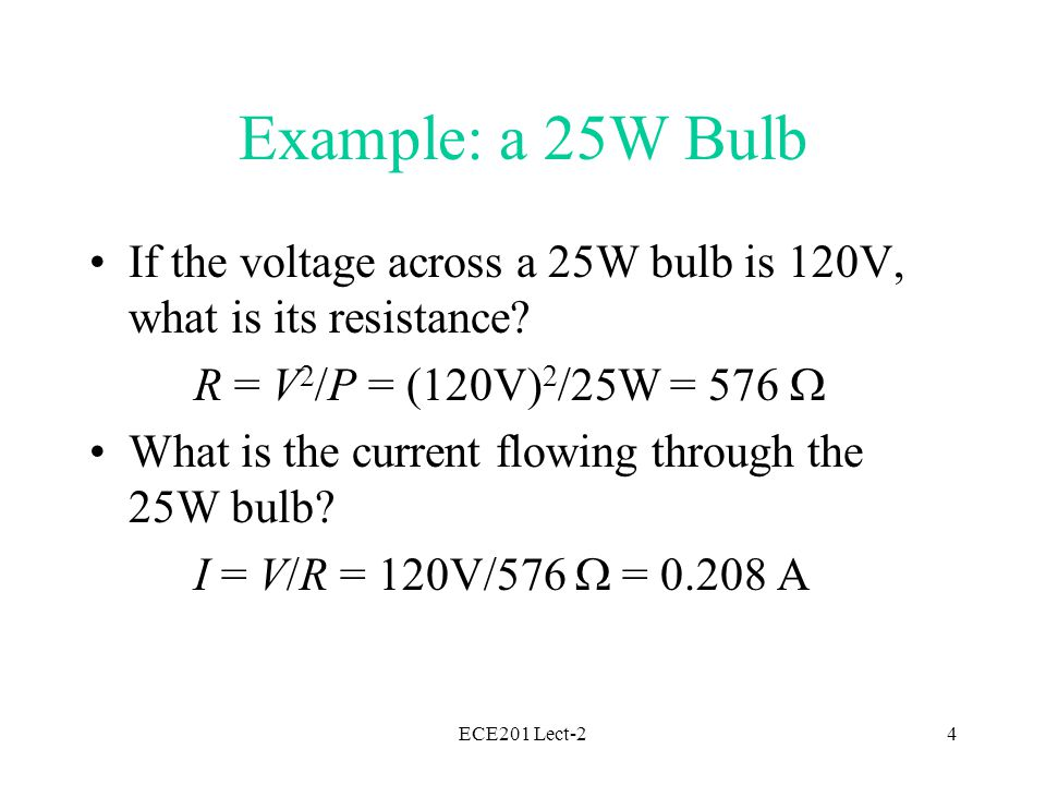 ECE201 Lect-25 Thought Question When I measured the resistance of a 25W bulb, I got a value of about 40 .