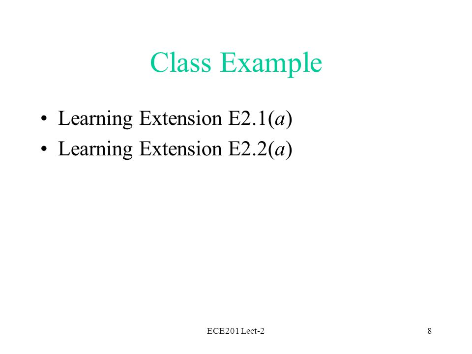 ECE201 Lect-28 Class Example Learning Extension E2.1(a) Learning Extension E2.2(a)