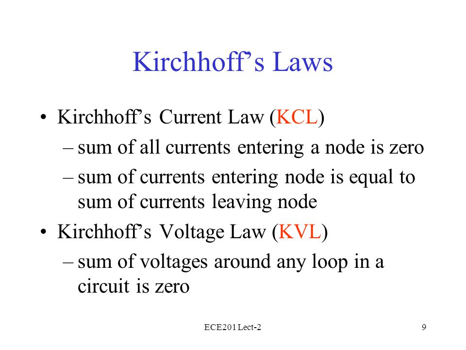 ECE201 Lect-210 KCL (Kirchhoff's Current Law) The sum of currents entering the node is zero: Analogy: mass flow at pipe junction i 1 (t) i 2 (t)i 4 (t) i 5 (t) i 3 (t)