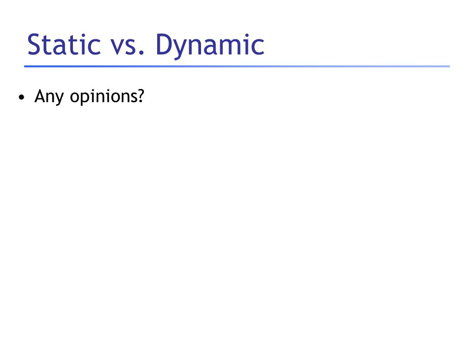 Static vs. Dynamic Any opinions
