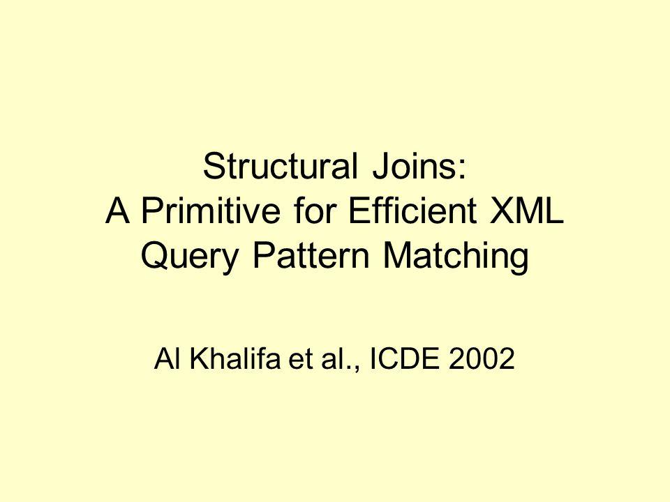 Structural Joins: A Primitive for Efficient XML Query Pattern Matching Al Khalifa et al., ICDE 2002