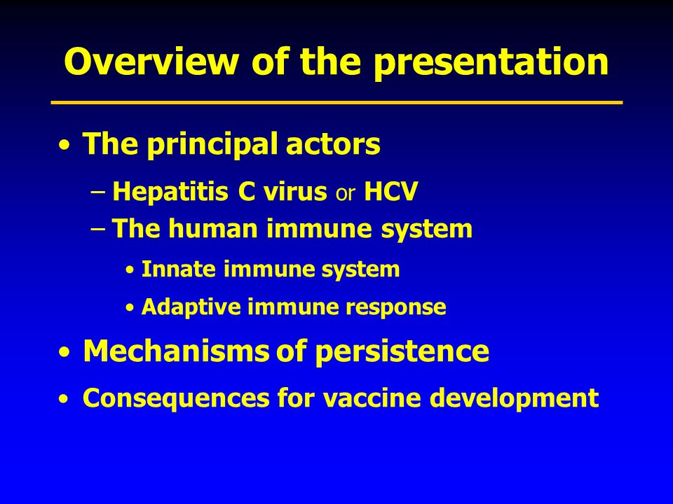 Overview of the presentation The principal actors –Hepatitis C virus or HCV –The human immune system Innate immune system Adaptive immune response Mec