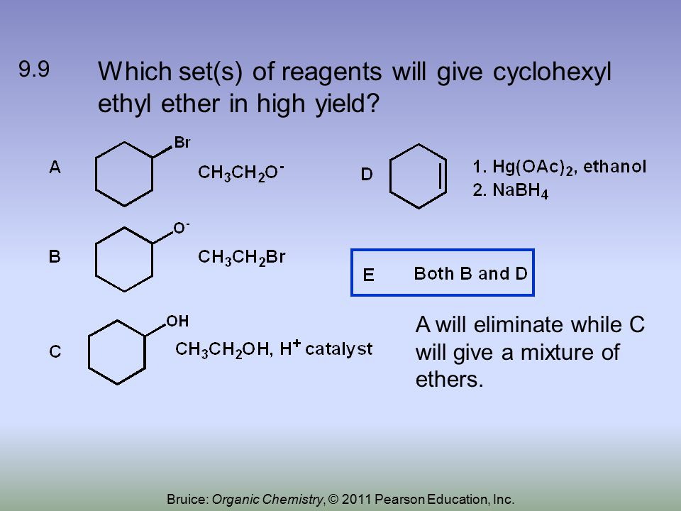 Which set(s) of reagents will give cyclohexyl ethyl ether in high yield? 9.9 A will eliminate while C will give a mixture of ethers. Bruice: Organic C