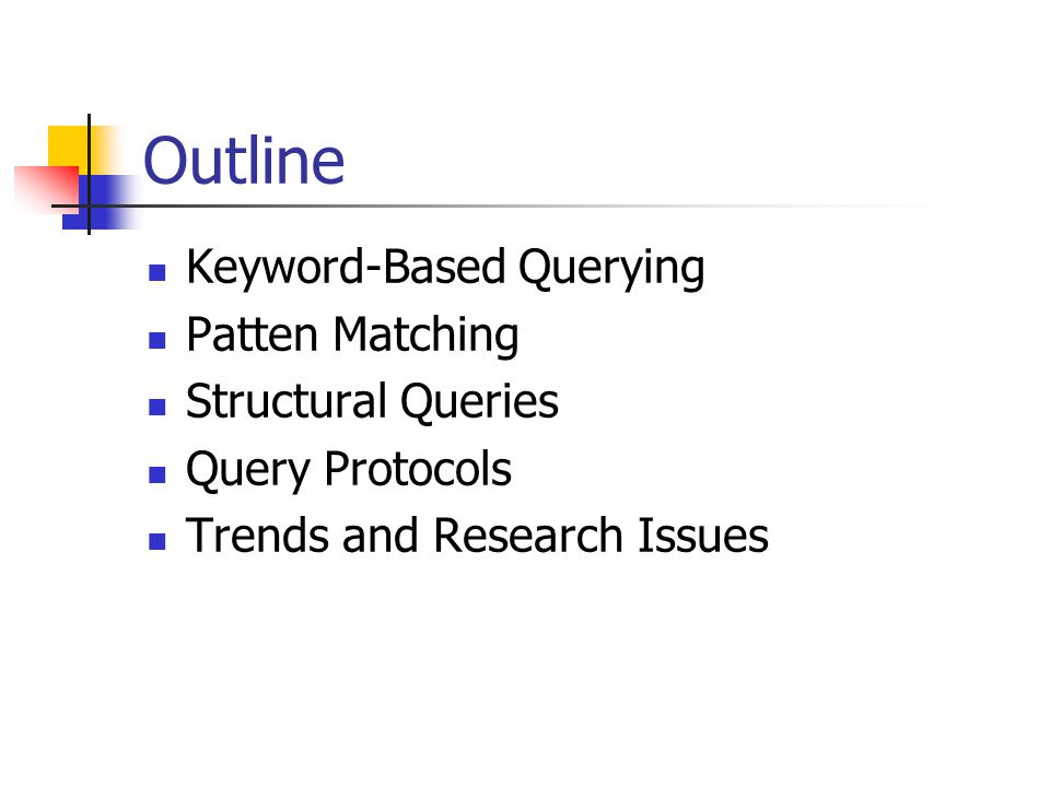 Outline Keyword-Based Querying Patten Matching Structural Queries Query Protocols Trends and Research Issues