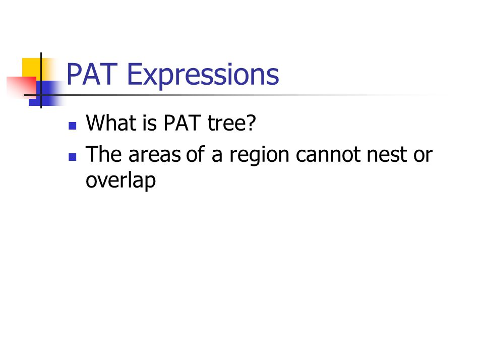 PAT Expressions What is PAT tree The areas of a region cannot nest or overlap