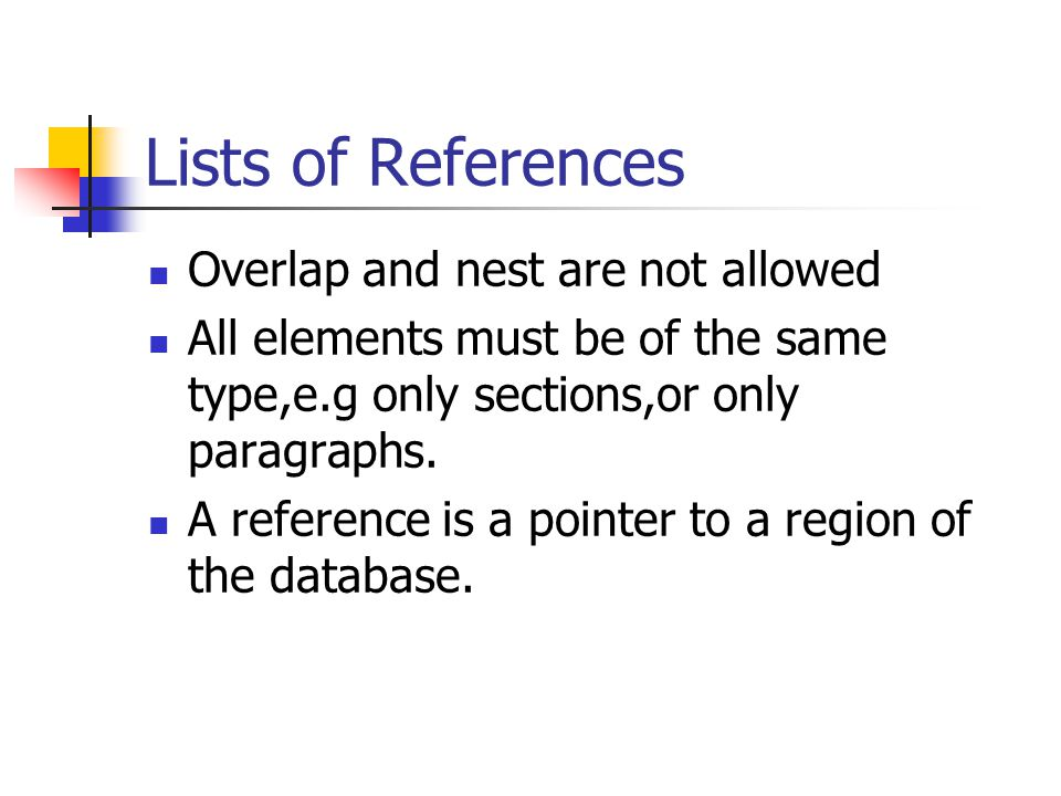 Lists of References Overlap and nest are not allowed All elements must be of the same type,e.g only sections,or only paragraphs.