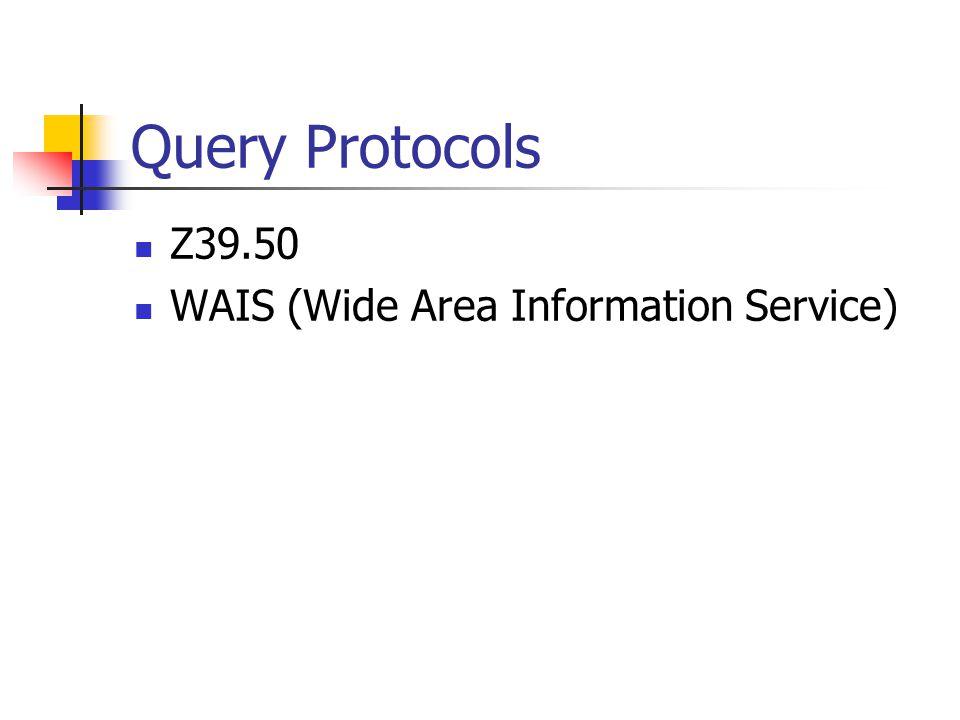 Query Protocols Z39.50 WAIS (Wide Area Information Service)