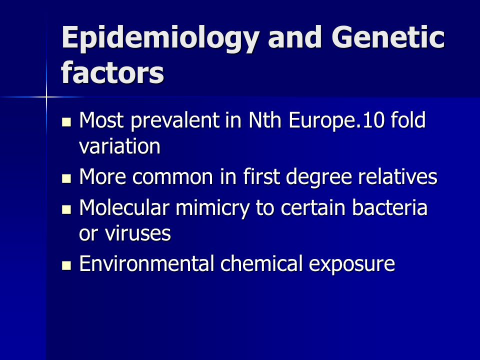 Epidemiology and Genetic factors Most prevalent in Nth Europe.10 fold variation Most prevalent in Nth Europe.10 fold variation More common in first de