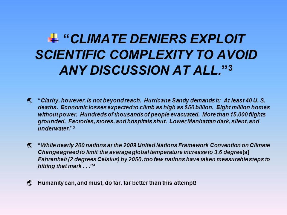 CLIMATE DENIERS EXPLOIT SCIENTIFIC COMPLEXITY TO AVOID ANY DISCUSSION AT ALL. 3  Clarity, however, is not beyond reach.