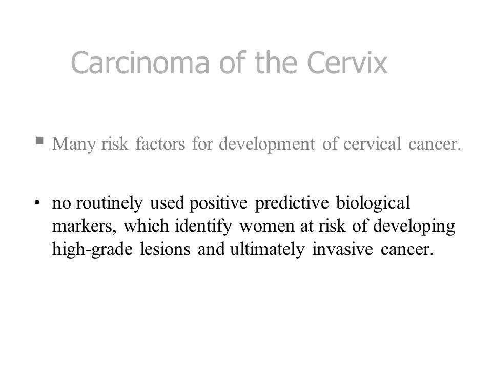 Human Papillomavirus (HPV) Strong association with development of invasive cancer.