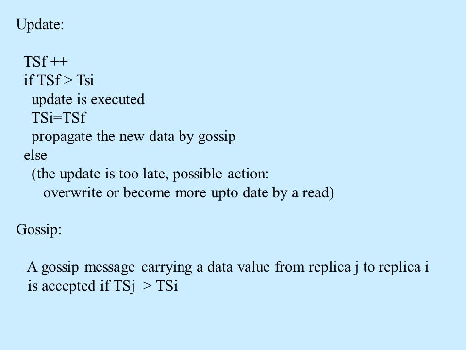 Update: TSf ++ if TSf > Tsi update is executed TSi=TSf propagate the new data by gossip else (the update is too late, possible action: overwrite or be
